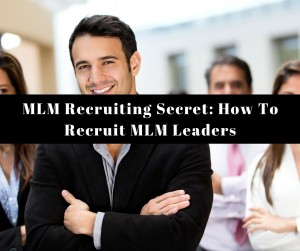 MLM Recruiting Secret - How To Recruit MLM Leaders