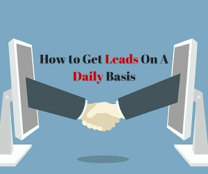 How to Get Leads On A Daily Basis