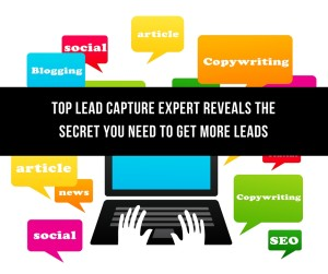 Top Lead Capture Expert Reveals The Secret You Need To Get More Leads