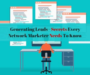 Generating Leads - Secrets Every Network Marketer Needs To Know