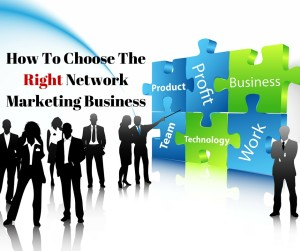 How To Choose The Right Network Marketing Business