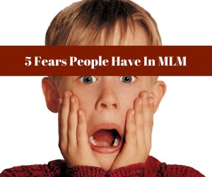 MLM Mindset: 5 Fears People Have In MLM