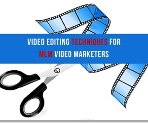 Video Editing Techniques For Video Marketers