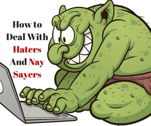 How to Deal With Haters And Nay Sayers