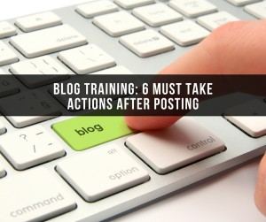 Blog Training: 6 Must Take Actions After Posting