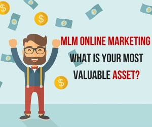 MLM Online Marketing Your Most Valuable Asset