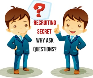 Recruiting Secret - Why Ask Questions?