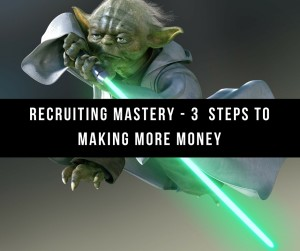Recruiting Mastery - 3 Steps To Making More Money