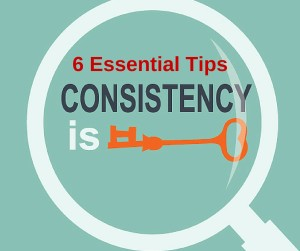 6 Essential Keys to Being Consistent
