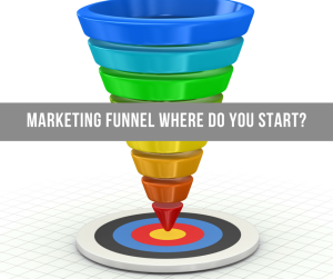 Marketing Funnel Where Do You Start