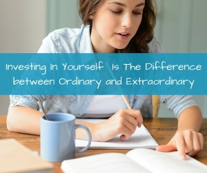Investing In Yourself - Ordinary and Extraordinary You Choose