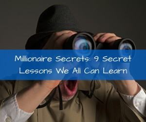 Millionaire Secrets: 9 Secret Lessons We All Can Learn