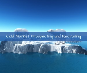 Cold Market Prospecting and Recruiting