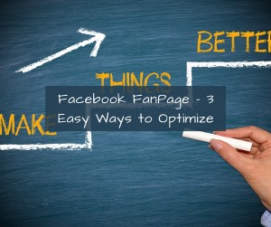 Facebook FanPage - 3 Easy Ways to Optimize