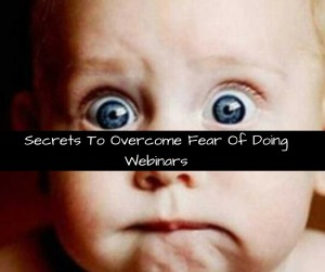 Secrets To Overcoming Webinar Fears