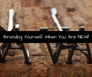 Branding Yourself When You Are NEW