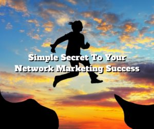 Simple Secret To Your Network Marketing Success
