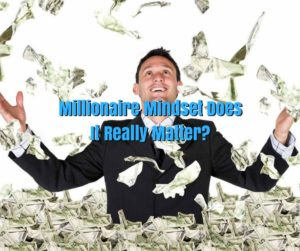 Millionaire Mindset Does It Really Matter?