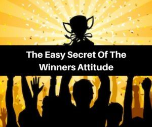 The Easy Secret Of The Winners Attitude