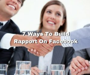 7 Ways To Build Rapport On Facebook