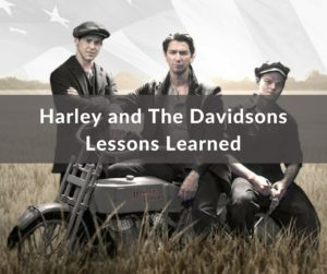 Harley and The Davidsons Lessons Learned