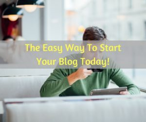 The Easy Way To Start Your Blog Today