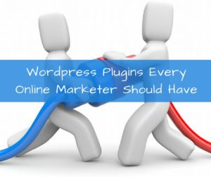 Wordpress Plugins Every Online Marketer Should Have