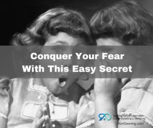 Conquer Your Fear With This Easy Secret