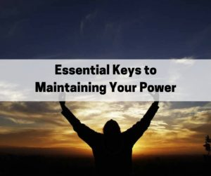 Essential Keys to Maintaining Your Power