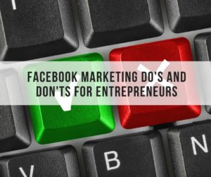 Facebook Marketing Do's and Don'ts For Entrepreneurs