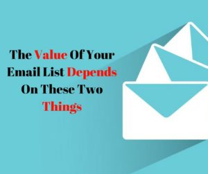The Value Of Your Email List Depends On These Two Things