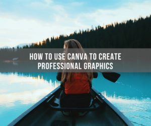 How To Use Canva To Create Professional Graphics