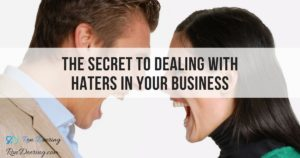 The Secret to Dealing With Haters In Your Business