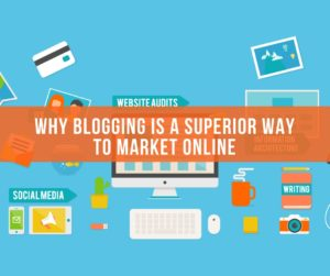 Why Blogging Is A Superior Way To Market Online