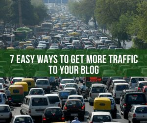 7 Easy Ways to Get More Traffic To Your Blog