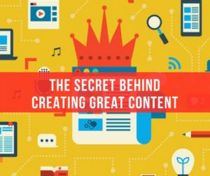 The Secret Behind Creating Great Content
