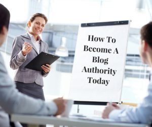 How To Become A Blog Authority Today