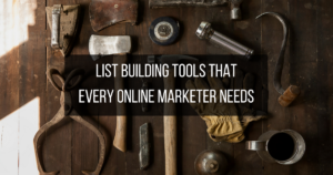 List Building Tools That Every Online Marketer Needs