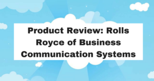 Product Review: Rolls Royce of Business Communication Systems