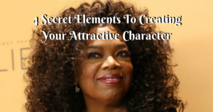 4 Secret Elements To Creating Your Attractive Character