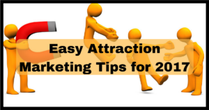 Easy Attraction Marketing Tips for 2017