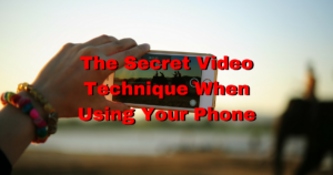 The Secret Video Technique When Using Your Phone