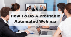 How To Do A Profitable Automated Webinar