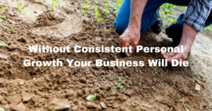 Without Consistent Personal Growth Your Business Will Die