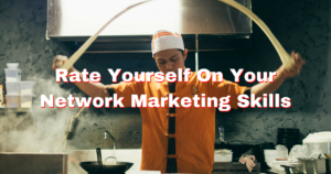 Rate Yourself On Your Network Marketing Skills