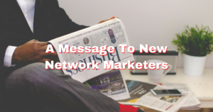 A Message To New Network Marketers
