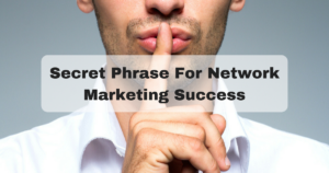 Secret Phrase For Network Marketing Success