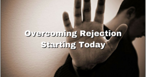 Overcoming Rejection Starting Today