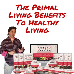 The Primal Living Benefits To Healthy Living