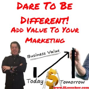 Dare To Be Different! Add Value To Your Marketing